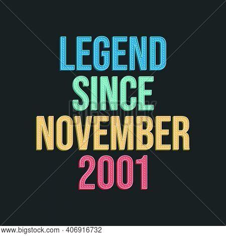 Legend Since November 2001 - Retro Vintage Birthday Typography Design For Tshirt