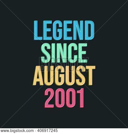 Legend Since August 2001 - Retro Vintage Birthday Typography Design For Tshirt