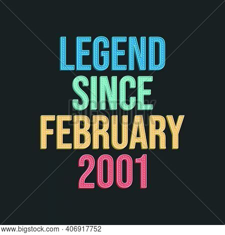 Legend Since February 2001 - Retro Vintage Birthday Typography Design For Tshirt