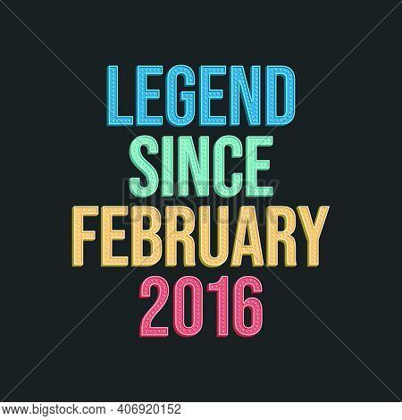 Legend Since February 2016 - Retro Vintage Birthday Typography Design For Tshirt