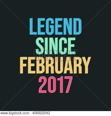 Legend Since February 2017 - Retro Vintage Birthday Typography Design For Tshirt
