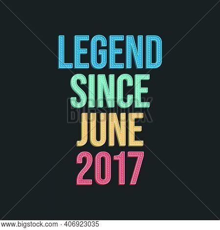Legend Since June 2017 - Retro Vintage Birthday Typography Design For Tshirt