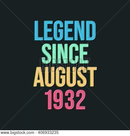 Legend Since August 1932 - Retro Vintage Birthday Typography Design For Tshirt