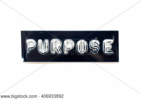 Embossed Letter In Word Purpose On Black Banner With White Background