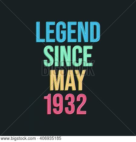 Legend Since May 1932 - Retro Vintage Birthday Typography Design For Tshirt