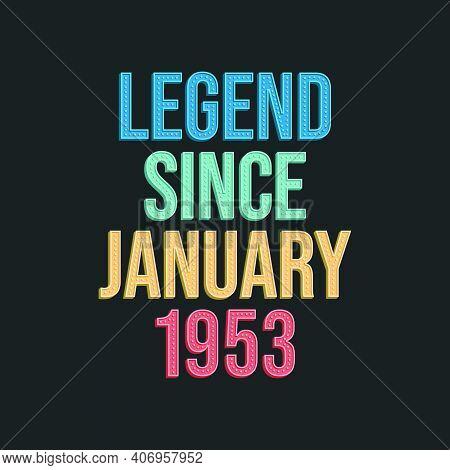 Legend Since January 1953 - Retro Vintage Birthday Typography Design For Tshirt