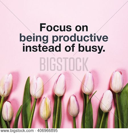 Inspirational Quotes - Focus On Being Productive Instead Of Busy.