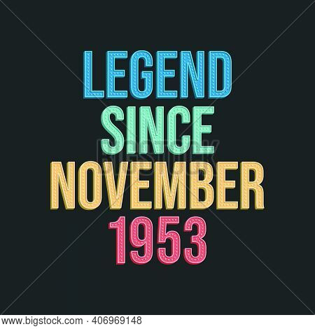 Legend Since November 1953 - Retro Vintage Birthday Typography Design For Tshirt