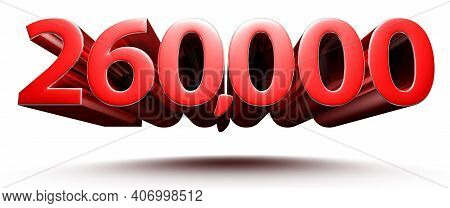 Red Numbers 260000 Isolated On White Background Illustration 3d Rendering With Clipping Path.