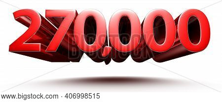 Red Numbers 270000 Isolated On White Background Illustration 3d Rendering With Clipping Path.