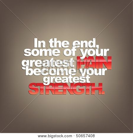 In the end some of your greatest pain become your greatest Strength. Motivational background. poster