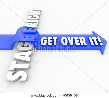 Get Over It words on a blue 3d arrow jumping over the words Stage Fright to illustrate conquering or overcoming a fear of public speaking