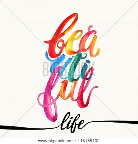 Beautiful Life Watercolor Concept Hand Lettering Motivation Poster.
