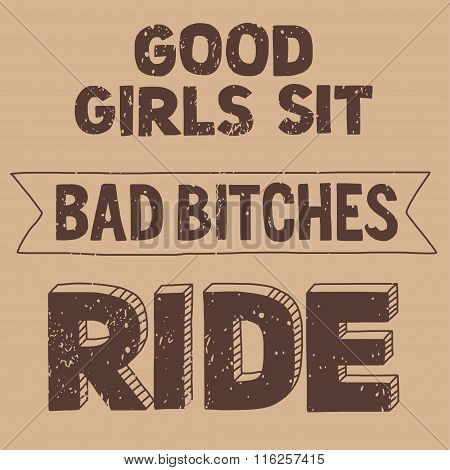 Vector image with motorcycle Biker quote. Good girls sit, bad bitches ride poster