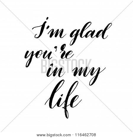 Im Glad Youre In My Life Phrase.