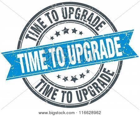 Time To Upgrade Blue Round Grunge Vintage Ribbon Stamp