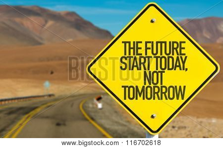 The Future Start Today, Not Tomorrow sign on desert road