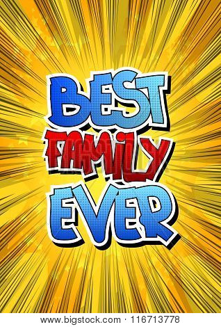 Best Family Ever - Comic Book Style Word.