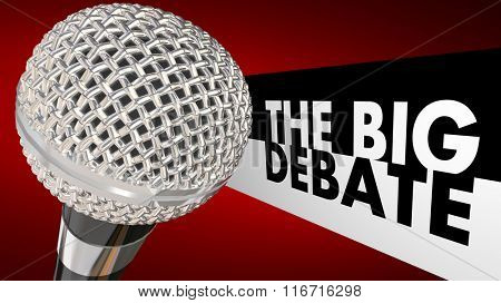 The Big Debate words next to a microphone to illustrate a televised or radio discussion, arguement or dispute between two or more parties, people or political candidates