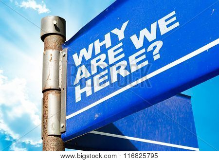 Why Are We Here? written on road sign