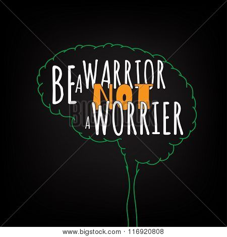 be a warrior not a worrier  motivation clever ideas in the brain poster. Text lettering of an inspirational saying. Quote Typographical Poster Template, vector design poster