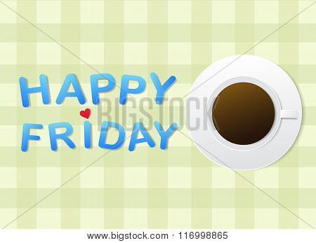 'Happy Friday' letters and a cup of coffee on green scott fabric background.