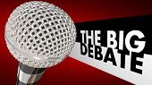 The Big Debate words next to a microphone to illustrate a televised or radio discussion, arguement or dispute between two or more parties, people or political candidates poster