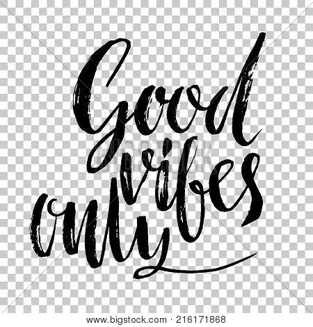 Good vibes only. Hand drawn dry brush lettering. Modern calligraphy. Typography poster. Grunge texture. Vector illustration