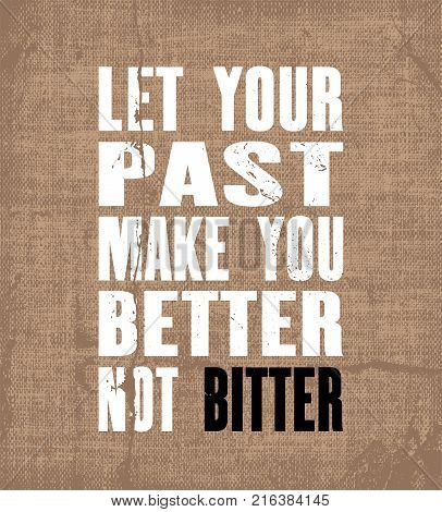 Inspiring motivation quote with text Let Your Past Make You Better Not Bitter. Vector typography poster and t-shirt design. Vintage card with distressed canvas texture.