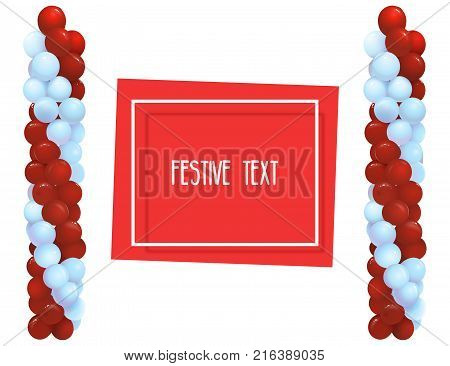 Festive balloons in the form of columns. Frame for text. Registration of congratulations, opening of shops, holidays. Vector illustration.