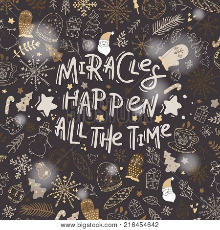 Miracles happen all the time. Hand drawn lettering on the Christmas holiday background. Stock vector.