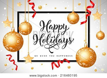 Happy holidays and wishing happiness lettering in frame with hanging baubles, stars and strings of beads. Calligraphic inscription can be used for greeting cards, festive design, posters, banners.