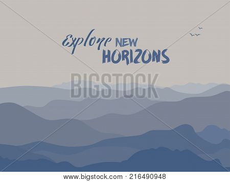 Motivation quote. Explore new horizons. Mountains panorama landscape. Abstract mounts simple flat silhouette range. Blue mountain terrain view fog in the valley. Vector scenic view background