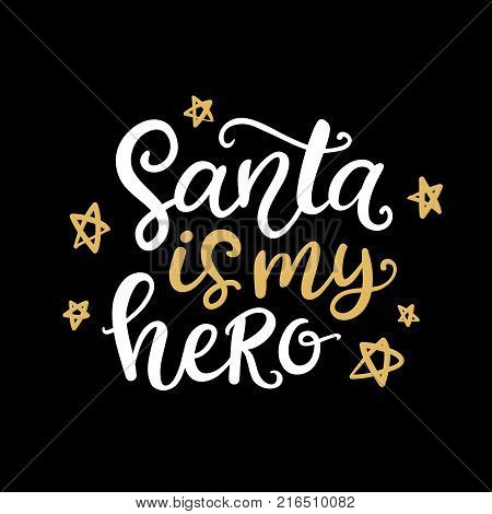 Santa is my hero. Christmas ink hand lettering phrase. Greeting card with brush calligraphy on black background. Vector illustration.