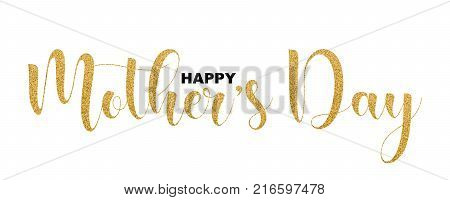 Happy Mother's Day beautiful lettering isolated on white background vector illustration. Mother's Day gold glitter handwriting letters. Happy Mothers Day trendy design text for banners, Mothers Day greeting cards.