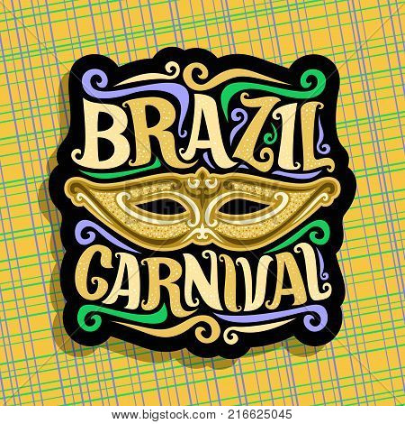 Vector logo for Brazil Carnival, poster with golden brazilian mask, colorful streamer, original font for festive text brazil carnival on yellow abstract background, sign for carnival in Rio de Janeiro