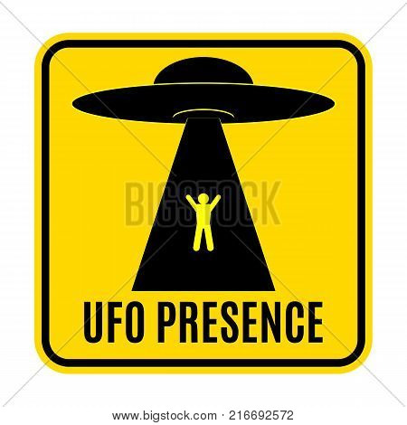 Humorous danger road signs for UFO aliens abduction theme vector illustration. Yellow road sign with text Ufo Presence.