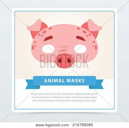 Design of pig s carnival mask. Domestic animal concept. Accessory for children s party. Cartoon vector illustration in flat style. Graphic design template for greeting card, invitation, poster, flyer.