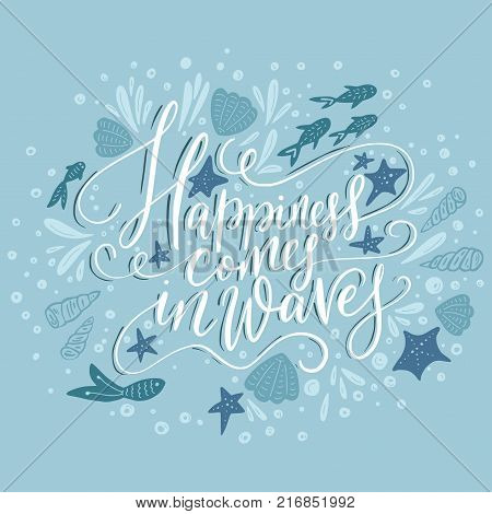 Happiness cpmes in waves. Vector lettering card with handdrawn phrase with fishes, starfishes and shells.