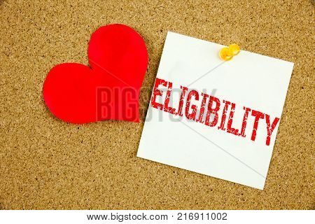 Conceptual hand writing text caption inspiration showing Eligibility concept for Suitable Eligible Eligibility and Love written on sticky note, reminder cork background with space poster