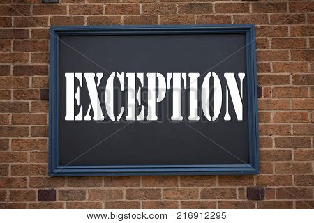 Conceptual hand writing text caption inspiration showing announcement Exception. Business concept for  Exceptional Exception Management,  written on frame old brick background with space