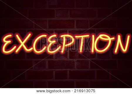 Exception neon sign on brick wall background. Fluorescent Neon tube Sign on brickwork Business concept for Exceptional Exception Management,  3D rendered Front View