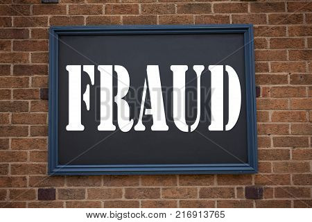 Conceptual hand writing text caption inspiration showing announcement Fraud. Business concept for  Fraud Crime Business Scam written on frame old brick background with space