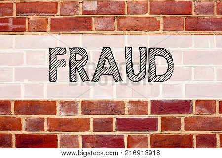 Conceptual announcement text caption inspiration showing Fraud. Business concept for Fraud Crime Business Scam written on old brick background with space