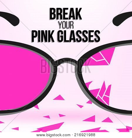 Break Your Pink Glasses. Motivation Quote For Your Design. Famous Aphorism Banner. Broken Rose Glasses With Black Frames Isolated On White Background. Place For Text. Vector Illustration