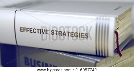 Stack of Business Books. Book Spines with Title - Effective Strategies. Closeup View. Effective Strategies - Business Book Title. Toned Image. 3D Rendering.