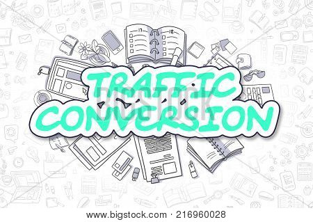 Green Text - Traffic Conversion. Business Concept with Cartoon Icons. Traffic Conversion - Hand Drawn Illustration for Web Banners and Printed Materials.