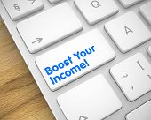 Online Service Concept: Boost Your Income on the Modern Laptop Keyboard lying on the Wood Background. Boost Your Income Button on Keyboard Keys. with Wood Background. 3D. poster