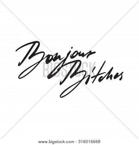 Bonjour Bitches Cool Modern Typography. Girls Greting, French Hello Word. Hand-drawn Typography Prin