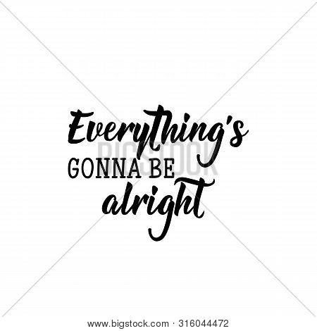 Everything Is Gonna Be Alright. Lettering. Vector Illustration. Perfect Design For Greeting Cards, P